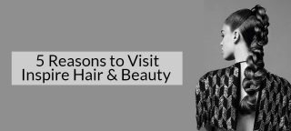 5 Reasons to Visit Inspire Beauty Salon